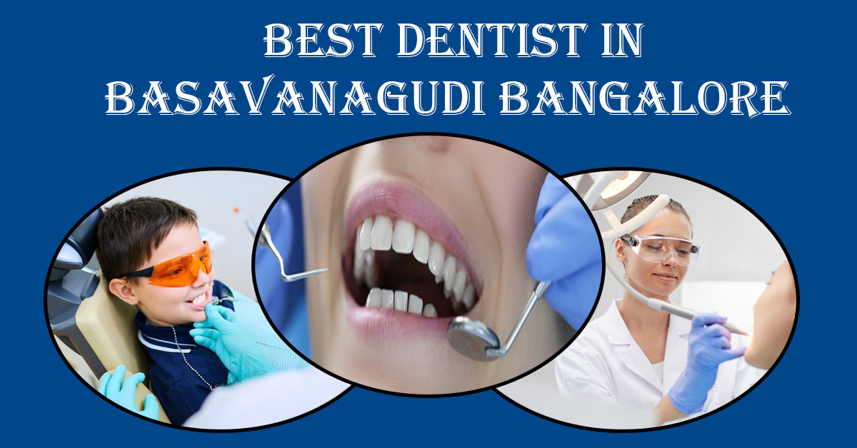 Best Dentist in Basavanagudi Bangalore